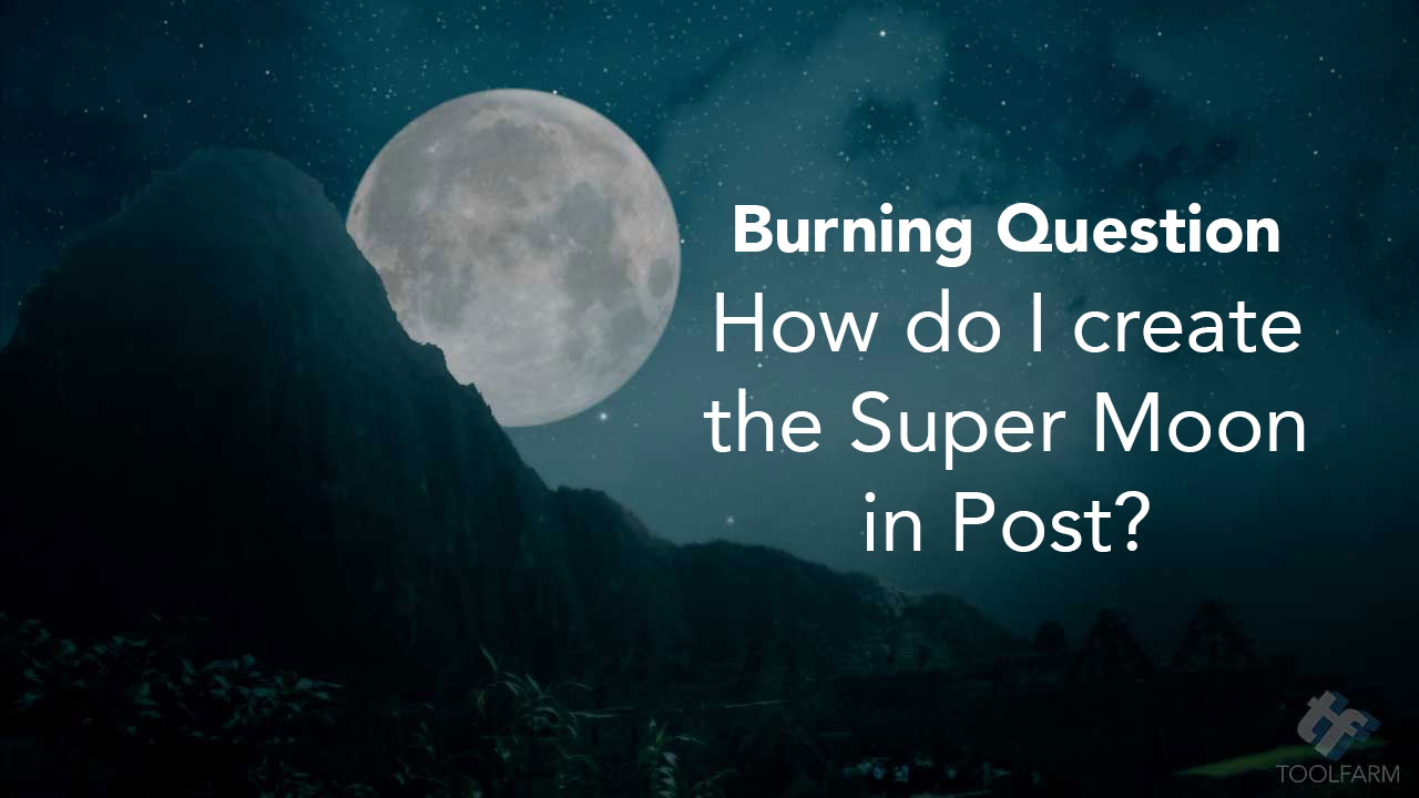 Burning Question: Making The Super Moon