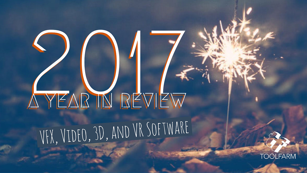 2017: A Year in Review | VFX, Video, 3D, and VR Software