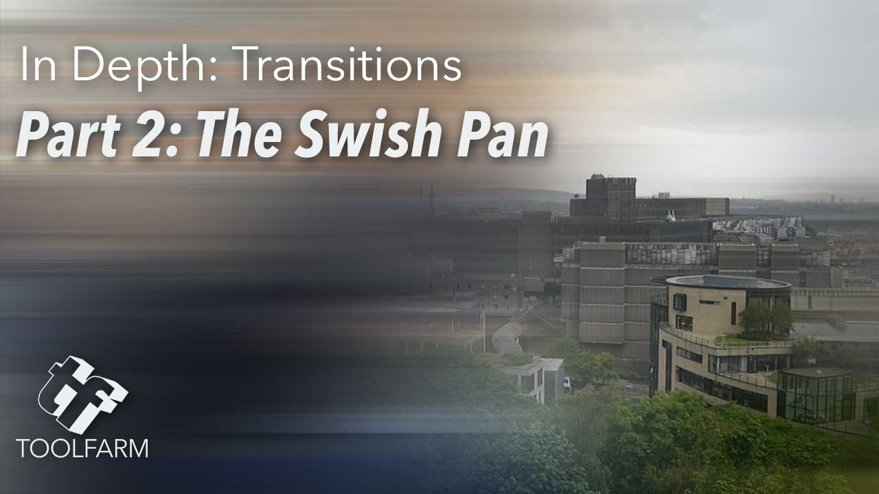 In Depth Transitions Part 2 The Swish Pan