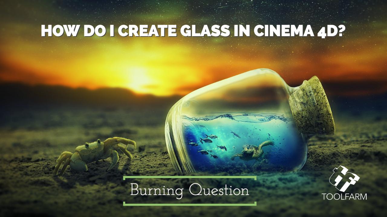 Burning Question: How do I Create Glass in Cinema 4D? - Toolfarm