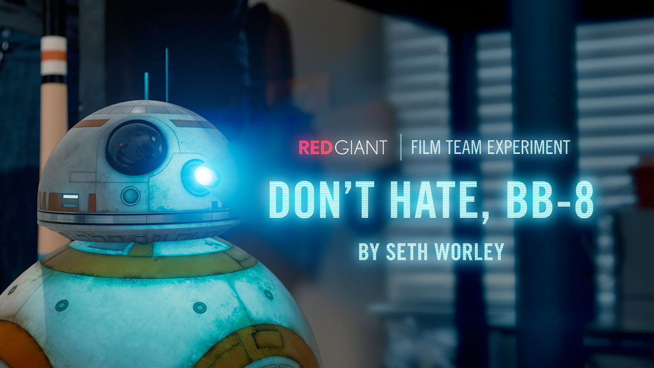 News: Don't Hate, BB-8: Red Giant Film Experiment