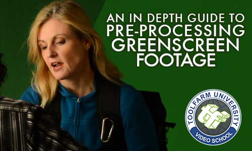 In Depth: Keying: Pre-Processing Greenscreen Footage for Keying