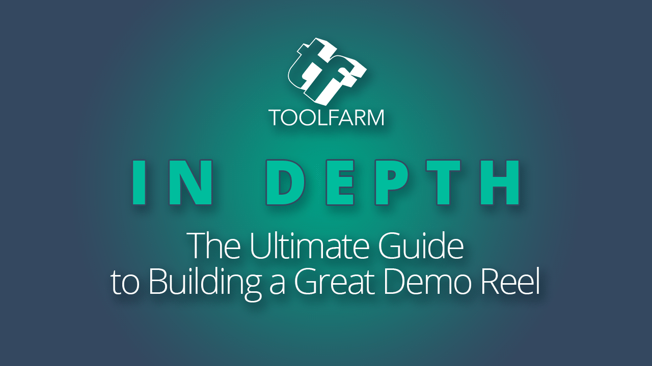 In depth the ultimate guide to building a great demo reel toolfarm in depth the ultimate guide to building a great demo reel maxwellsz