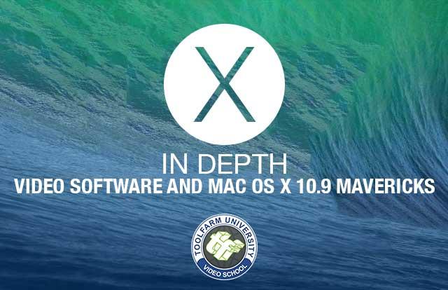 In Depth: Video Software and Mac OS X 10 9 Mavericks - Toolfarm
