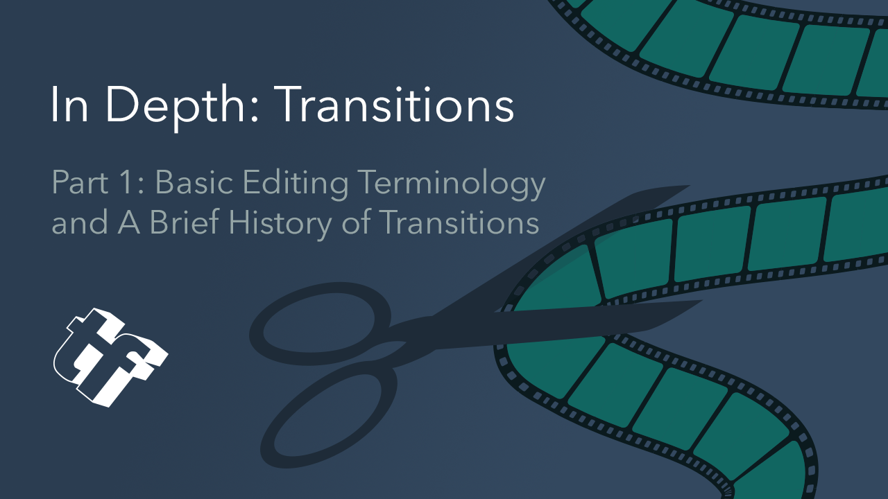 In Depth: Transitions: Part 1: Basic Editing Terminology and A Brief History of Transitions