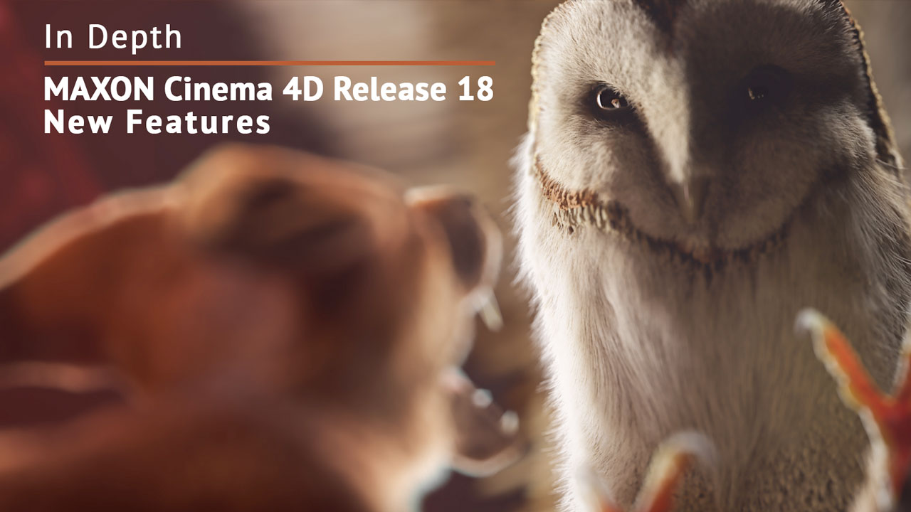 In Depth: MAXON Cinema 4D Release 18 New Features Roundup