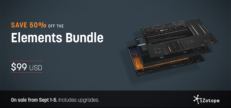 Sale: iZotope Elements Bundle Labor Day Sale - Only $99 Now