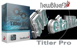 New: NewBlue FX Titler Pro - Create Beautiful, Complex & Compelling 3D/2D Title Graphics
