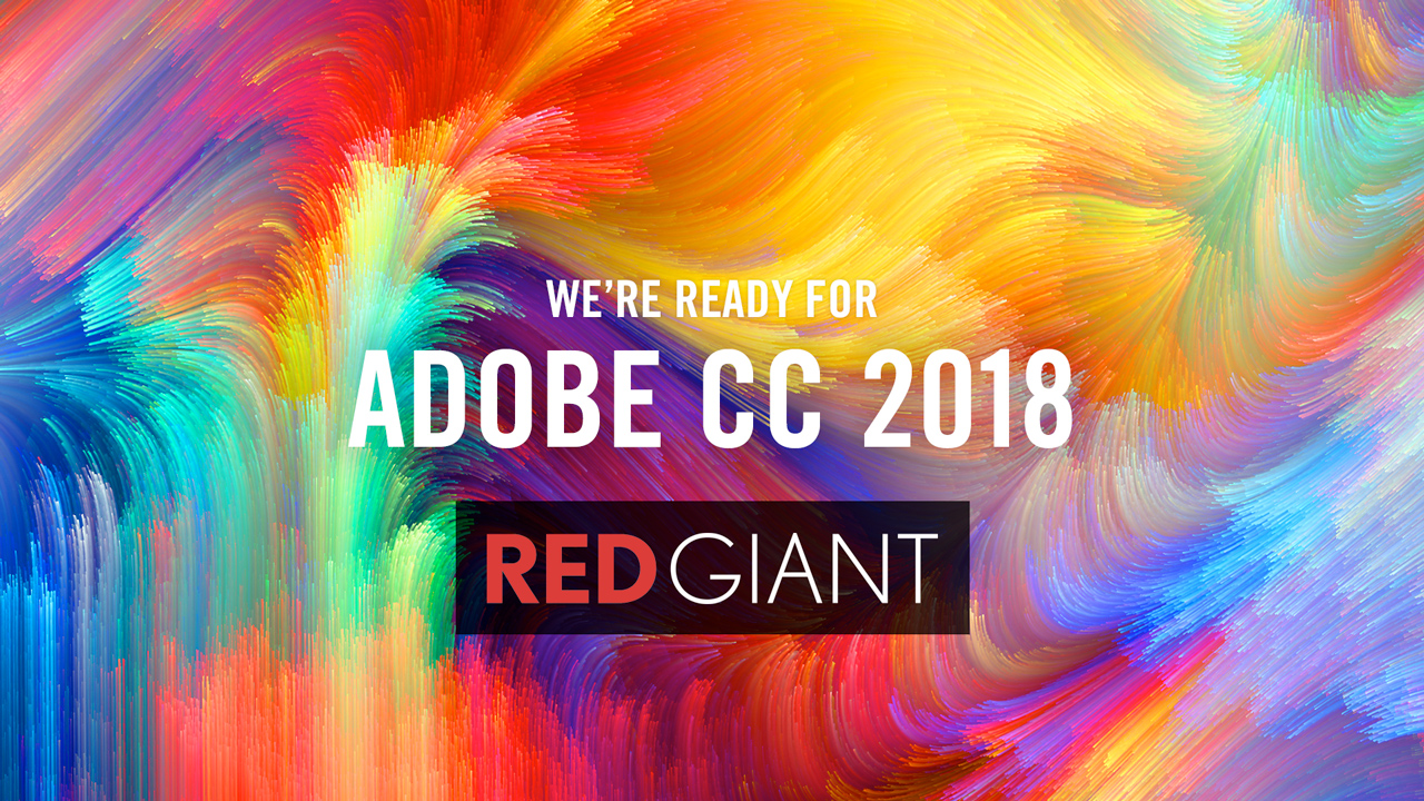 News: Red Giant Adobe CC 2018 Ready