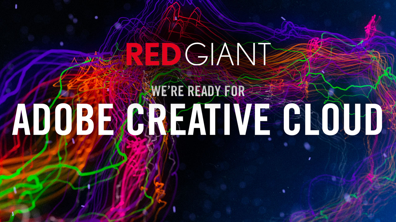 News: Red Giant Is Ready for Creative Cloud