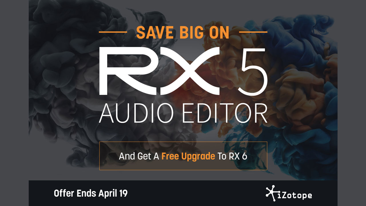 Sale: iZotope RX 5 - Save up to $500 Plus Free Upgrade to RX