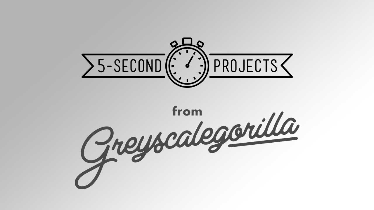 Midweek Motivations: 5-Second Projects at Greyscalegorilla