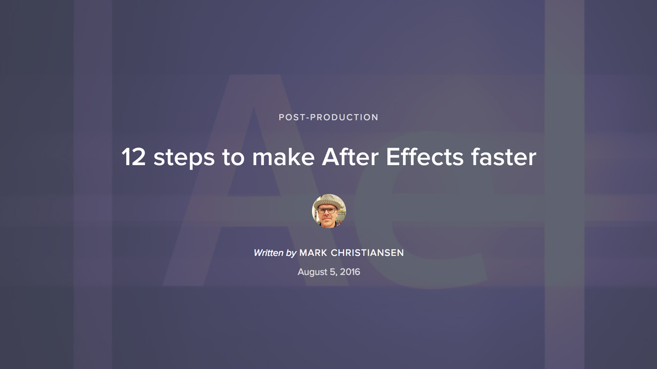 12 steps to make After Effects faster