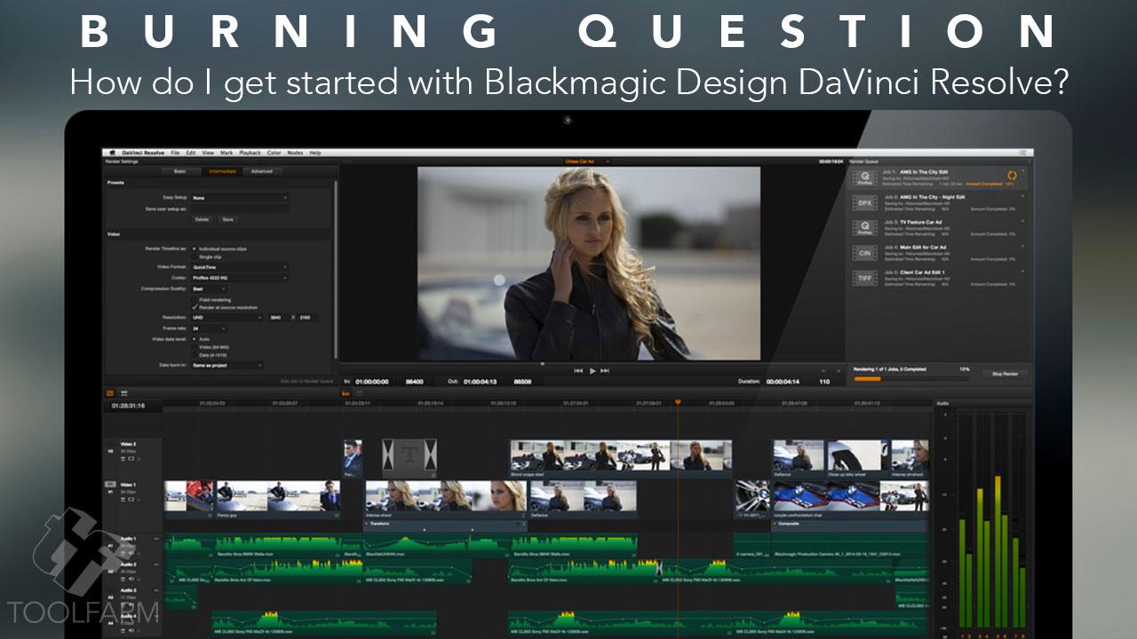 Burning Question: How do I get started with Blackmagic Design DaVinci Resolve?