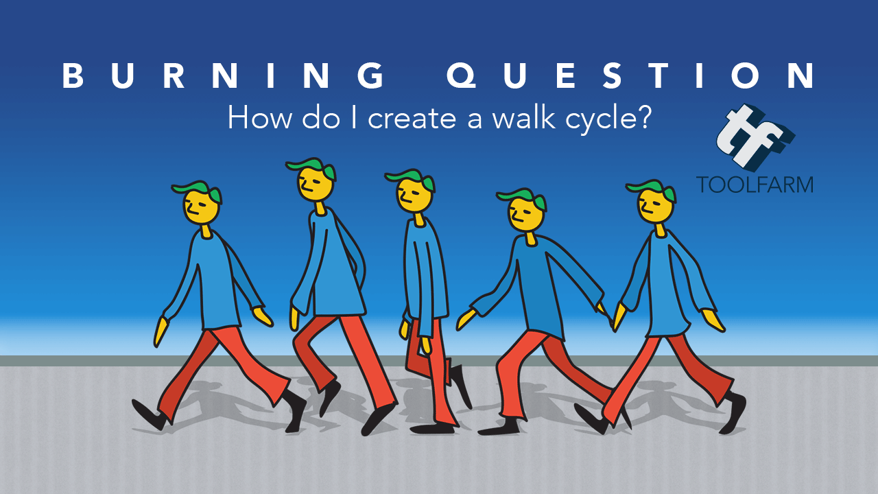 Burning Question: How do I create a Walk Cycle?