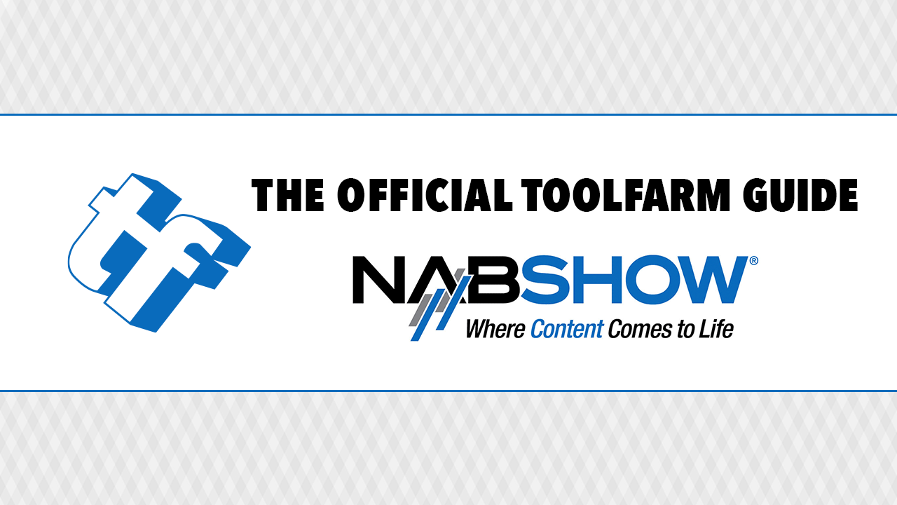 UPDATED! NAB 2016: The Official Toolfarm Guide #NABShow