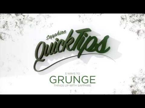 Sapphire QuickTips: Grunge