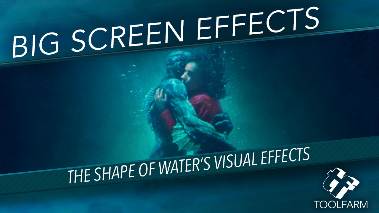 Big Screen Effects: The Shape of Water