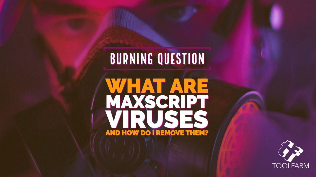 Burning Question: What are MAXScript Viruses and How do I get Rid of Them?