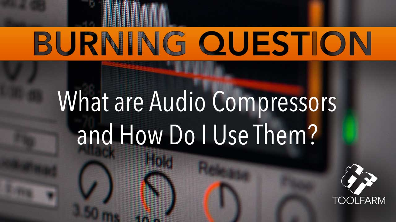 Burning Question: What are Audio Compressors and How do I Use Them?
