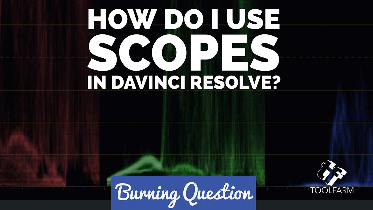 Burning Question: How do I use Scopes in DaVinci Resolve?