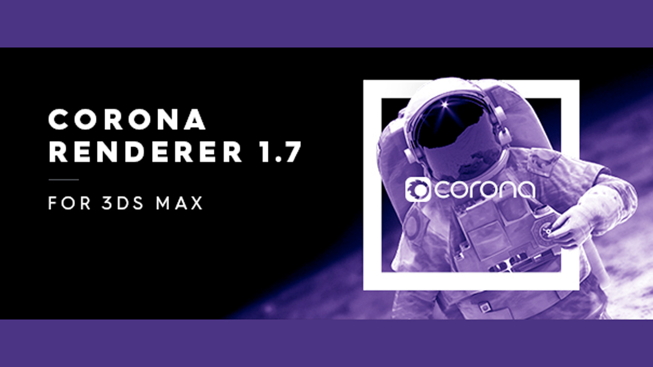 Update: Corona Renderer 1.7 for 3ds Max is Now Available and Faster Than Ever