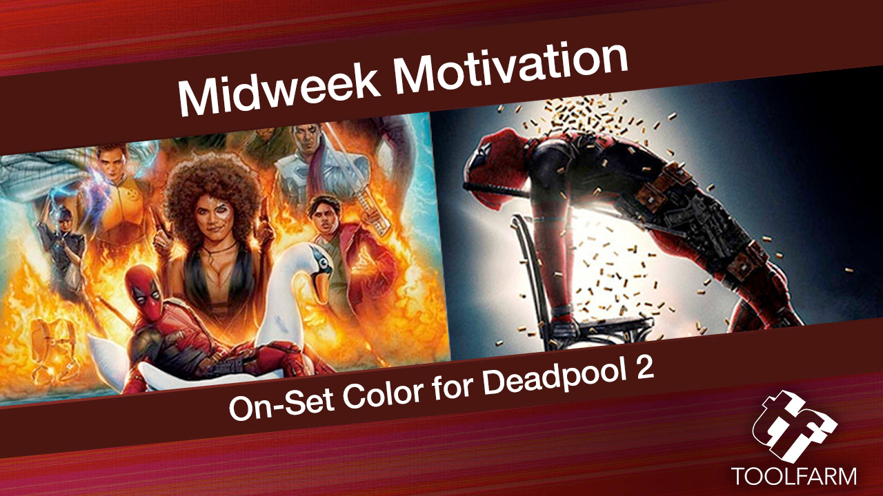 Midweek Motivation: Pomfort: On-Set Color for Deadpool 2 (Parts 1 & 2)