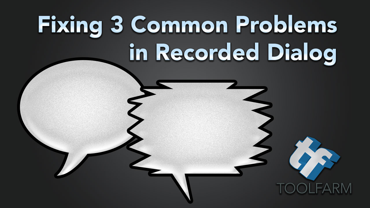 Fixing 3 Common Problems in Recorded Dialogue