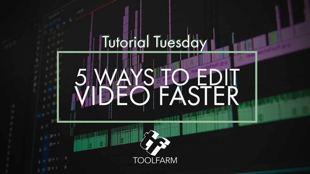 Tutorials: 5 Ways to Edit Video Faster