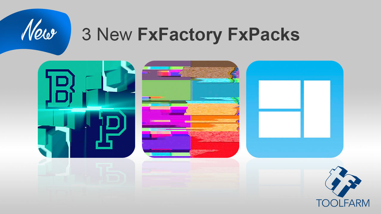 New: 3 New FxFactory FxPacks to Give Your Videos Instant Style