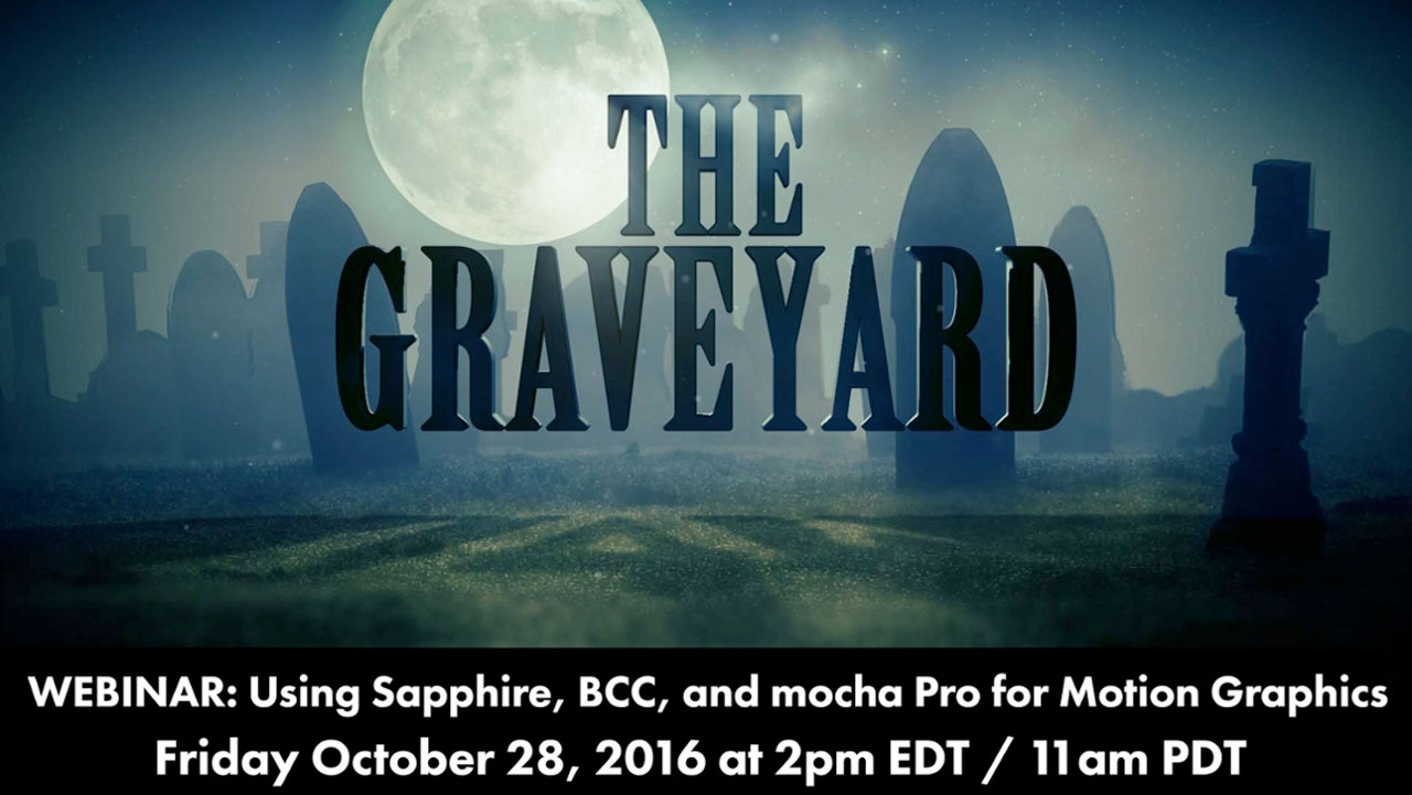 Webinar: The Graveyard – Using GenArts Sapphire, Boris FX BCC and Imagineer Systems mocha Pro