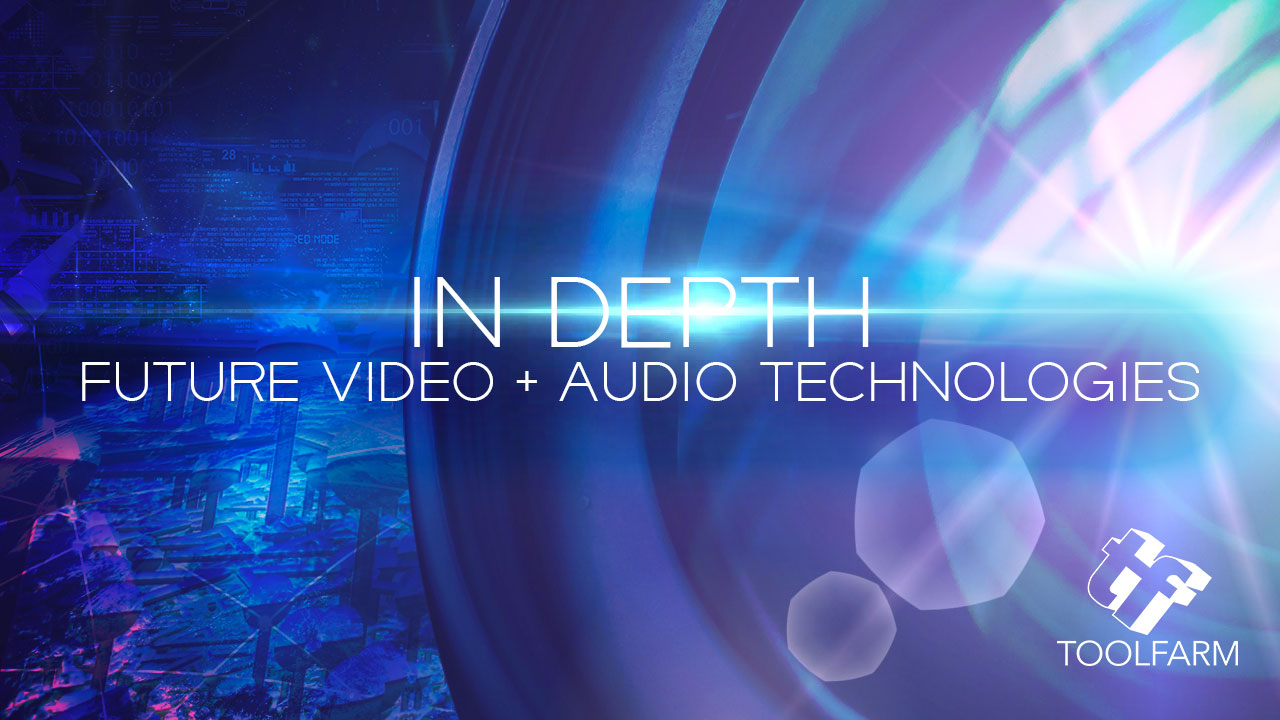 In Depth: Brilliant (and Possibly Dangerous) Future Video and Audio Technologies
