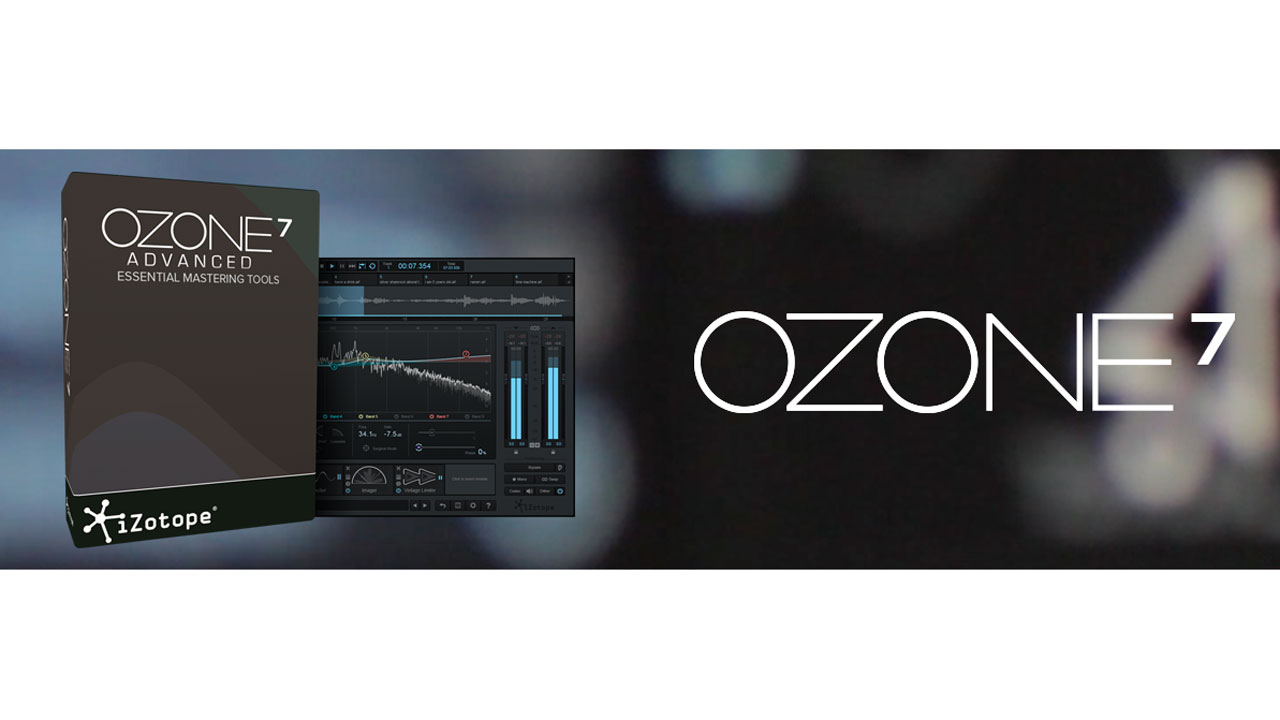 New: iZotope Ozone 7 Is Here!