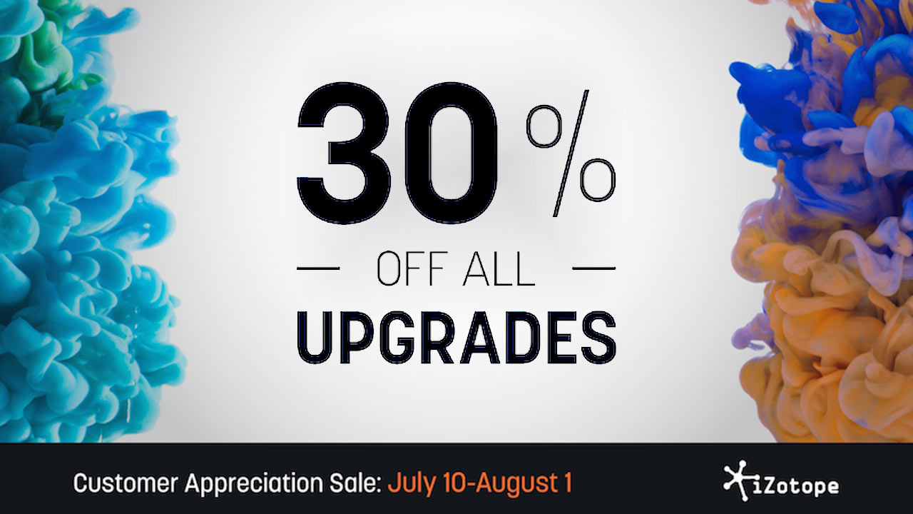 Sale: iZotope Audio Upgrades - Save 30% - Customer Appreciation Sale