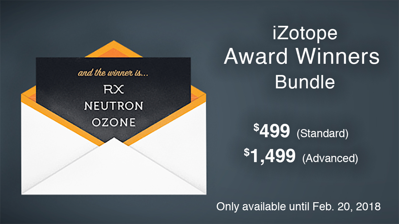 Sale: iZotope – New Award Winners Bundle  – Available through February 20, 2018