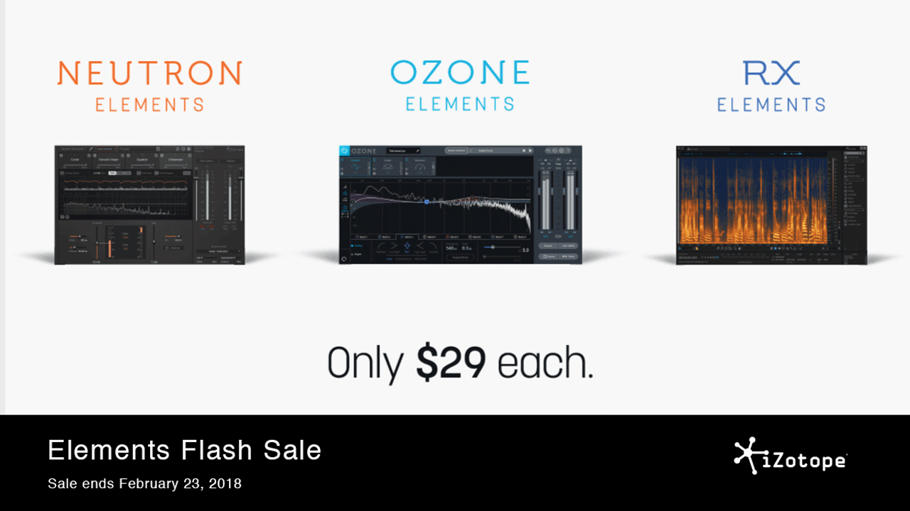 Sale: iZotope Elements Flash Sale  – Only $29 Each – Now thru Feb. 23, 2018