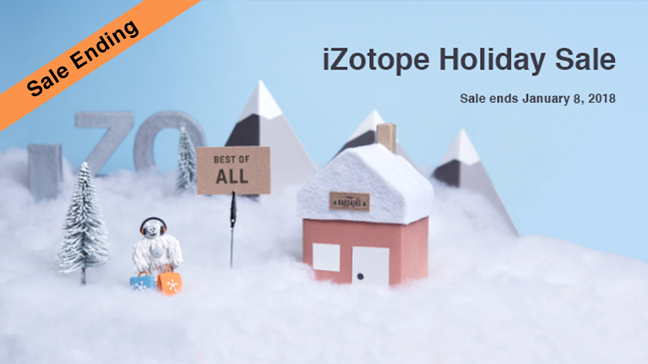 Sale Ending: iZotope Holiday Sales - Up to 78% Off Elements and more - Ends Today, Jan. 8, 2017