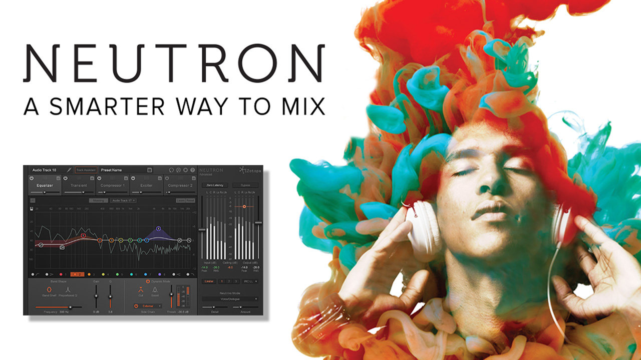 New: iZotope Neutron – Achieve Focus and Clarity in your Mixes – Intro Pricing Through October 31st