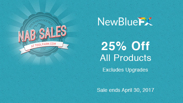 NAB Sale: NewBlueFX - 25% Off All Products - Now thru April 30, 2017