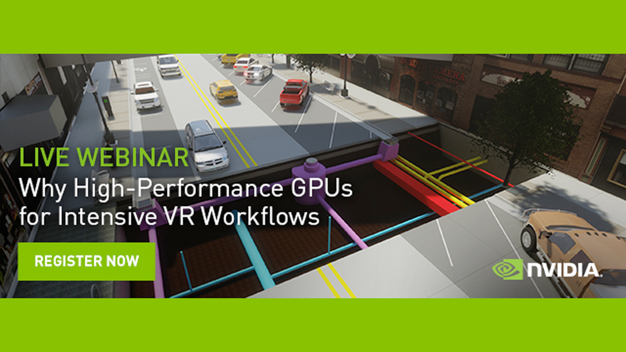 Webinar: NVIDIA: Why High-Performance GPUs for Intensive VR Workflows – November 8, 2017