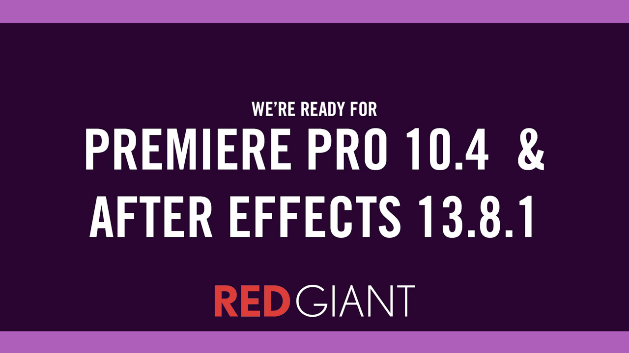 News: Red Giant plugins Compatible with Premiere Pro 10 4 and After