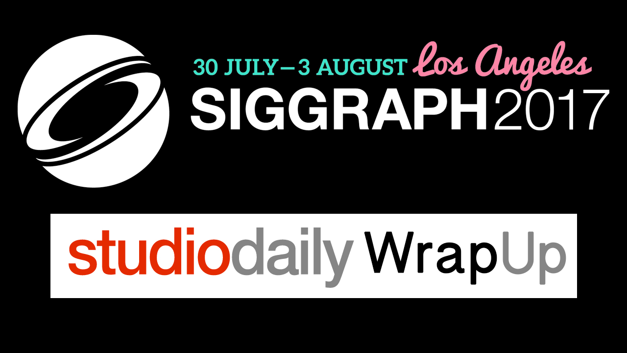 News: Siggraph 2017 Wrapup from Studio Daily