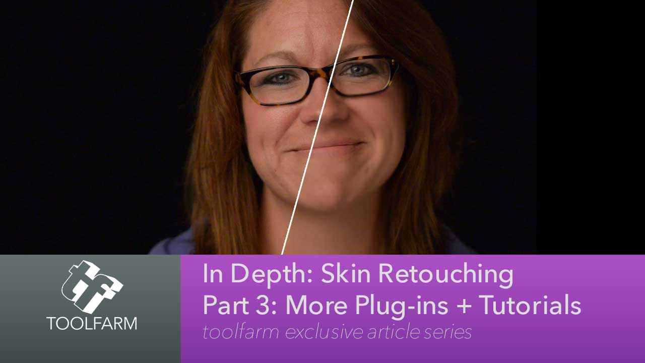 In Depth: Skin Retouching Part 3: More Plug-ins + Tutorials