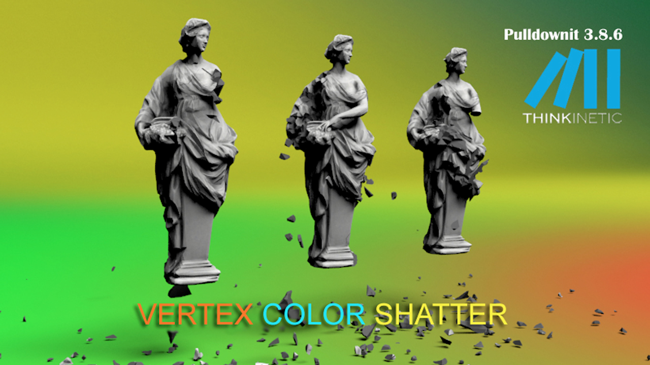 Update: Thinkinetic Pulldownit 3.8.6 – Introduces Vertex Color Shatter