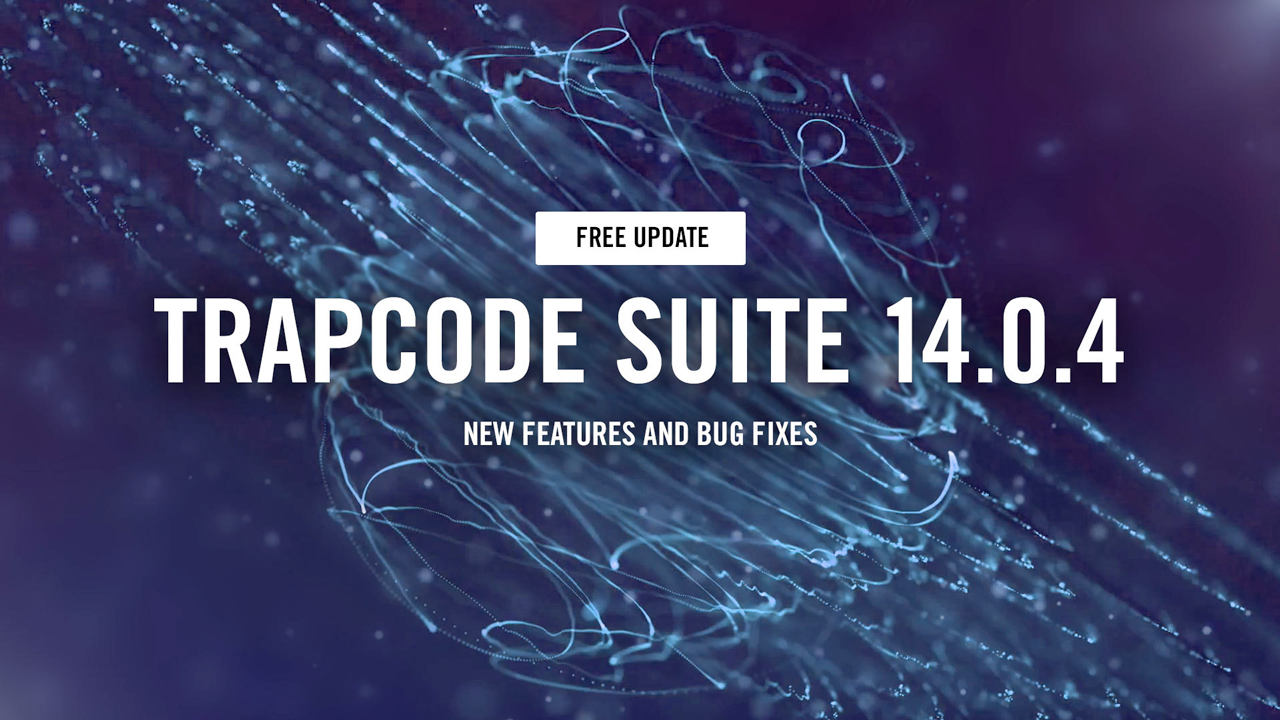 Update: Red Giant Trapcode Suite 14.0.4 – New Features and Bug Fixes