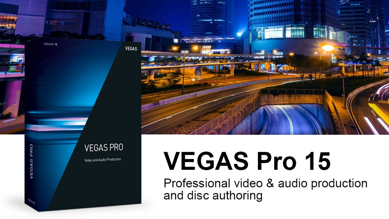 New: Magix VEGAS Pro 15 is Now Available-Providing filmmakers the ultimate work-space customization