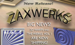 New: Zaxwerks 3D Warps and The Werks v2 Now Available
