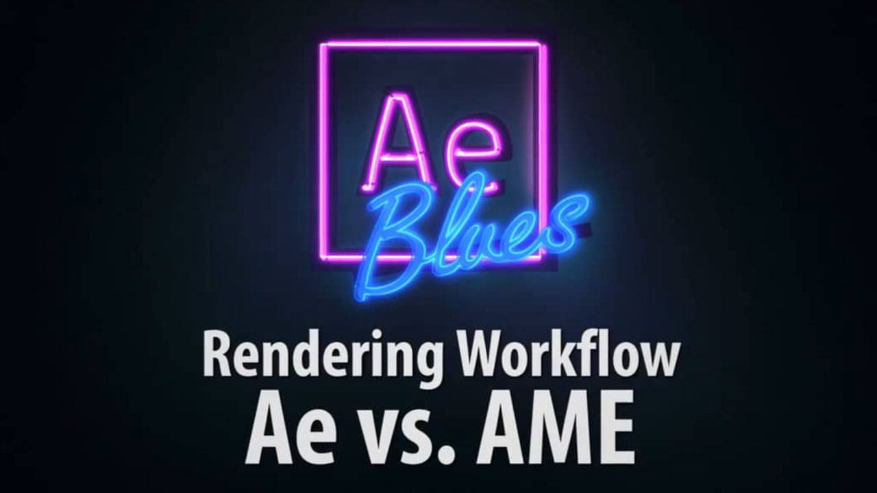 After Effects VS Media Encoder for Rendering Workflow