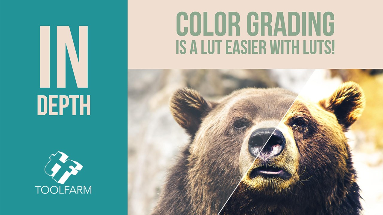 In Depth: Color Grading is a LUT Easier with LUTs!