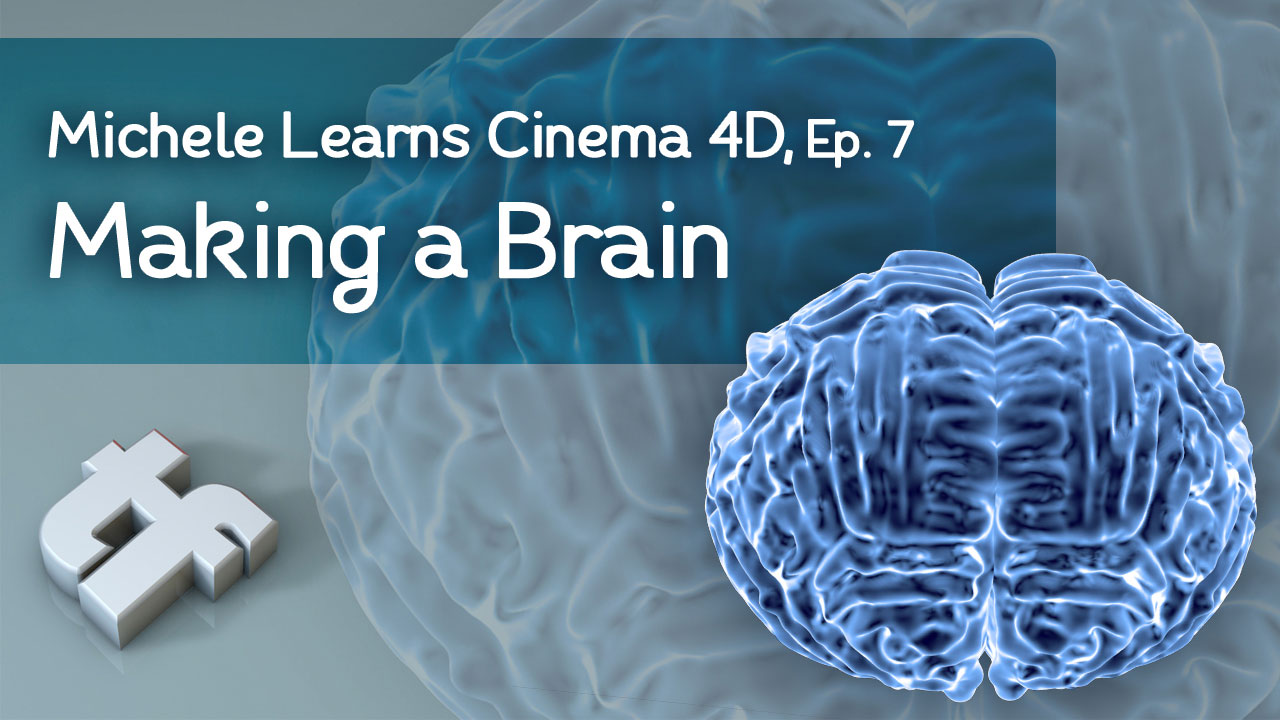 Michele Learns Cinema 4D: Episode 7: Making a Brain